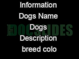 Dogs Information Dogs Name Dogs Description breed colo