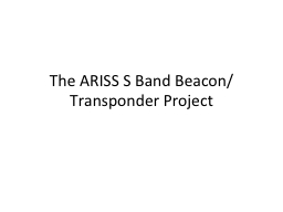 The ARISS S Band Beacon/Transponder Project