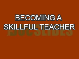 BECOMING A SKILLFUL TEACHER PowerPoint PPT Presentation