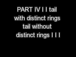 PART IV I I tail with distinct rings tail without distinct rings I I I