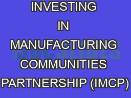 INVESTING IN MANUFACTURING COMMUNITIES PARTNERSHIP (IMCP)