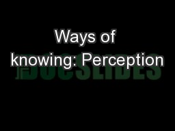 Ways of knowing: Perception
