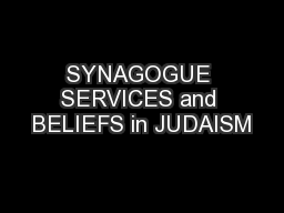 SYNAGOGUE SERVICES and BELIEFS in JUDAISM