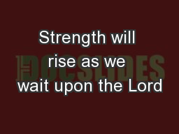 Strength will rise as we wait upon the Lord