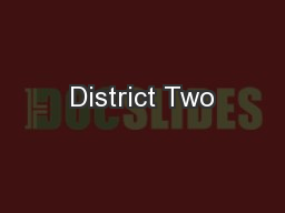 District Two PowerPoint PPT Presentation
