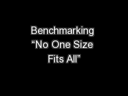 "Benchmarking ""No One Size Fits All"""