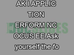 AK I APPLIC TION ERFORM NC OCUS EE Ask yourself the fo