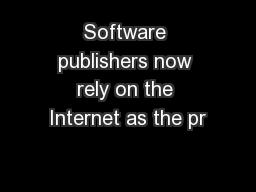 Software publishers now rely on the Internet as the pr