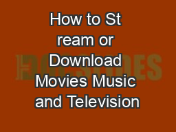 How to St ream or Download Movies Music and Television