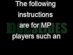 The following instructions are for MP players such an