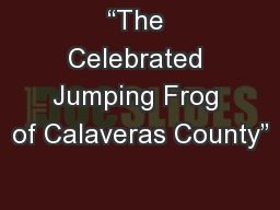 """The Celebrated Jumping Frog of Calaveras County"" PowerPoint PPT Presentation"