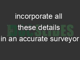 incorporate all these details in an accurate surveyor