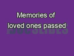 Memories of loved ones passed PDF document - DocSlides