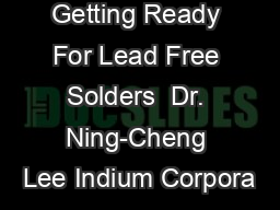 Getting Ready For Lead Free Solders  Dr. Ning-Cheng Lee Indium Corpora