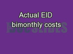 Actual EID bimonthly costs PowerPoint PPT Presentation