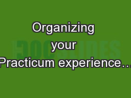 Organizing your Practicum experience… PowerPoint PPT Presentation