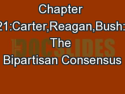 Chapter 21:Carter,Reagan,Bush: The Bipartisan Consensus