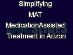 Simplifying MAT MedicationAssisted Treatment in Arizon PowerPoint PPT Presentation