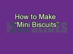 "How to Make ""Mini Biscuits"" PowerPoint PPT Presentation"
