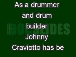 As a drummer and drum builder Johnny Craviotto has be