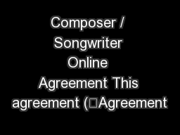 """Composer / Songwriter Online Agreement This agreement (""""Agreement PowerPoint PPT Presentation"""