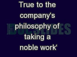 True to the company's philosophy of taking a noble work' PowerPoint PPT Presentation
