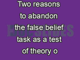 Brief article Two reasons to abandon the false belief task as a test of theory o PDF document - DocSlides