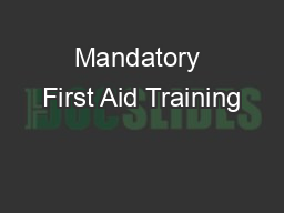 Mandatory First Aid Training PowerPoint PPT Presentation