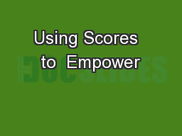 Using Scores  to  Empower