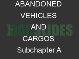CHAPTER  ABANDONED VEHICLES AND CARGOS Subchapter A PDF document - DocSlides
