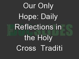 The Cross, Our Only Hope: Daily Reflections in the Holy Cross  Traditi