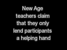 New Age teachers claim that they only lend participants a helping hand