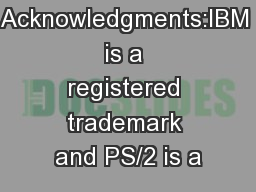 Trademark Acknowledgments:IBM is a registered trademark and PS/2 is a PowerPoint PPT Presentation