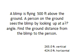 A blimp is flying 500 ft above the ground. A person on the