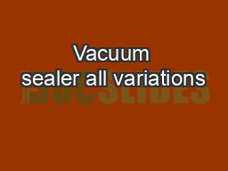 Vacuum sealer all variations