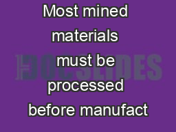 Most mined materials must be processed before manufact