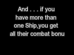 And . . . if you have more than one Ship,you get all their combat bonu