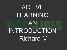 ACTIVE LEARNING AN INTRODUCTION Richard M