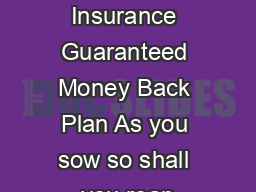Reliance Life Insurance Guaranteed Money Back Plan As you sow so shall you reap