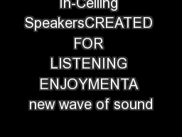 In-Ceiling SpeakersCREATED FOR LISTENING ENJOYMENTA new wave of sound