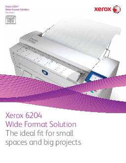 Xerox  Wide Format Solution The ideal  t for small spaces and big projects Xerox  Wide Format Solution Brochure  A wide format solution thats incredibly exible and perfectly sized