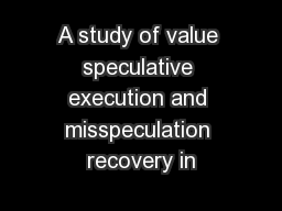 A study of value speculative execution and misspeculation recovery in