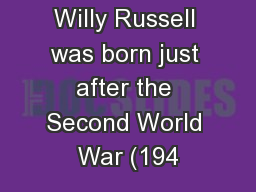 Willy Russell was born just after the Second World War (194