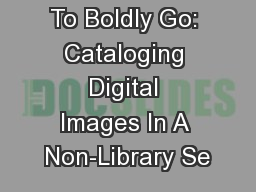 To Boldly Go: Cataloging Digital Images In A Non-Library Se