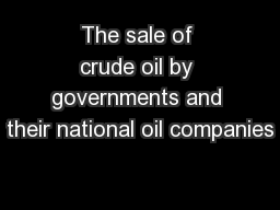 The sale of crude oil by governments and their national oil companies