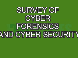 SURVEY OF CYBER FORENSICS AND CYBER SECURITY