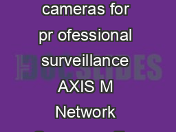 AXIS M Network Camera Series Compact and af for dable high esolution cameras for pr ofessional surveillance AXIS M Network Cameras offer small and compact professional xed cameras for day and night s