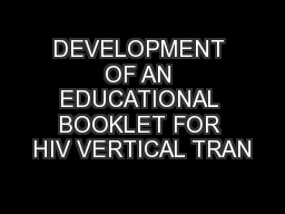 DEVELOPMENT OF AN EDUCATIONAL BOOKLET FOR HIV VERTICAL TRAN