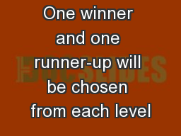 One winner and one runner-up will be chosen from each level