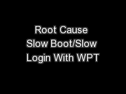Root Cause Slow Boot/Slow Login With WPT
